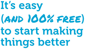 It's easy (and 100% free) to start making things better